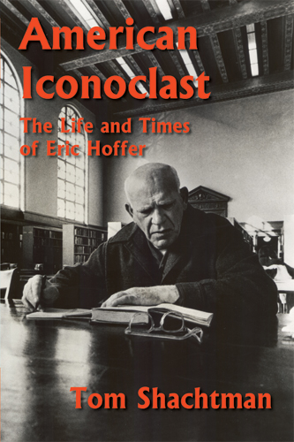 American Iconoclast: The Life and Times of Eric Hoffer by Tom Shachtman