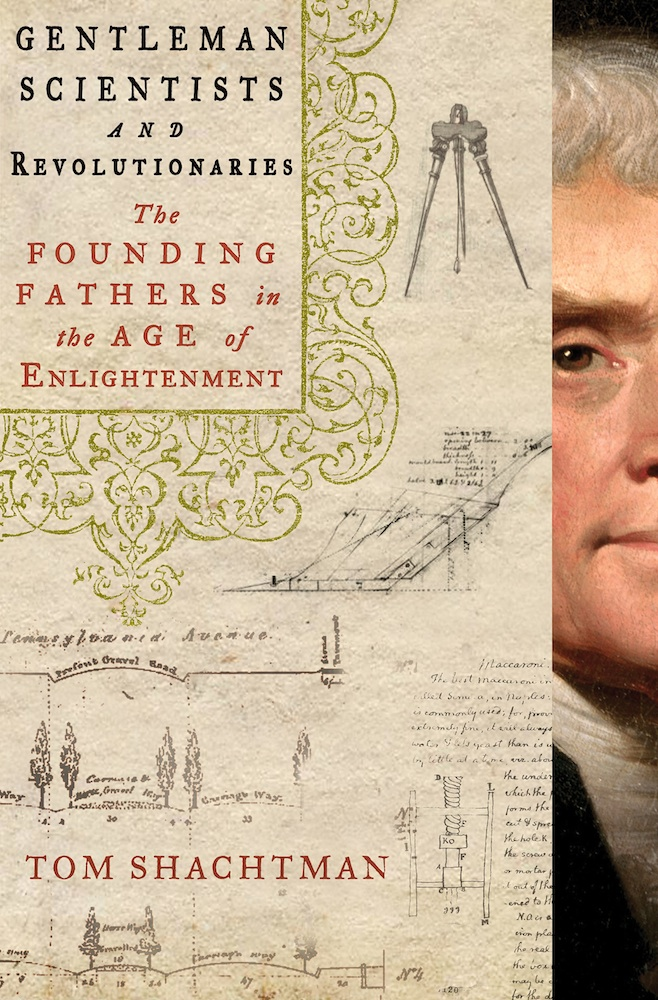 Gentlemen Scientists and Revolutionaries: The Founding Fathers in the Age of Enlightenment  by Tom Shachtman